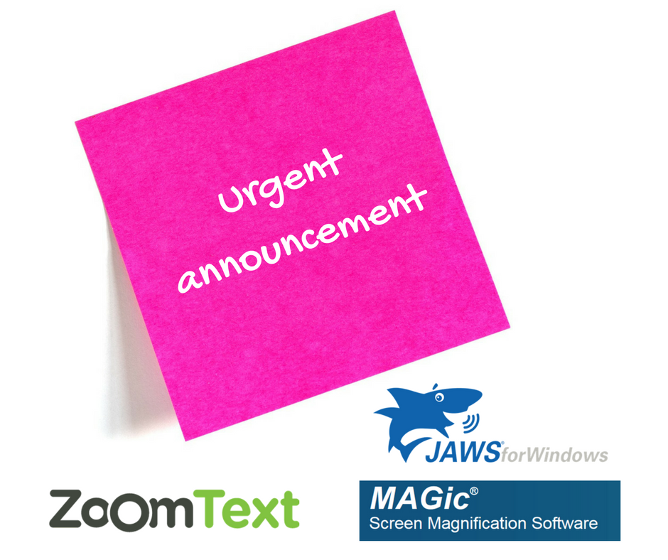 Urgent announcement - JAWS, MAGic & ZoomText